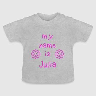 JULIA MY NAME IS - Baby T-Shirt