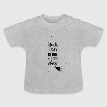 Not a good day - Baby T-Shirt
