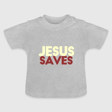 Jesus Saves - Baby T-Shirt