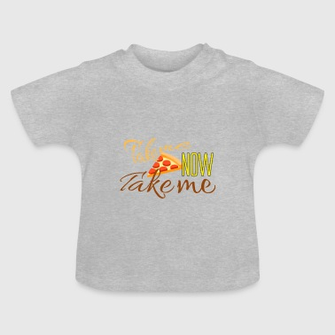Take me now Take me - Baby T-Shirt