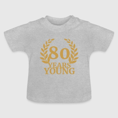 80. Geburtstag: 80 Years Young - Baby T-Shirt