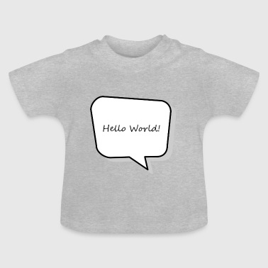 Hello World - Novelty baby suit for new borns - Baby T-Shirt