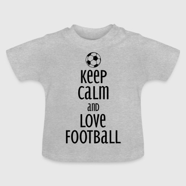 keep calm and love football - Baby T-Shirt