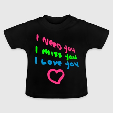 I need You, I miss you, I love you, cairaart.com - Baby T-Shirt