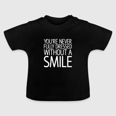 You're never fully dressed without a SMILE - Baby T-Shirt
