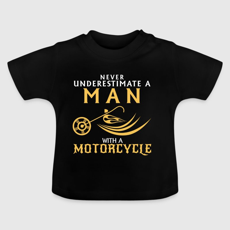 NEVER UNDERESTIMATE A MAN ON A MOTORCYCLE - Baby T-Shirt