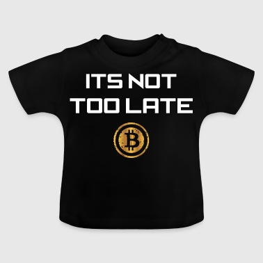 Bitcoin Its Not Too Late Crypto Currency Tshirt - Baby T-Shirt