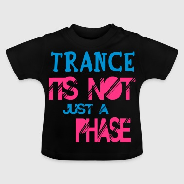 trance is geen fase - Baby T-shirt