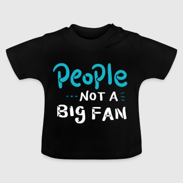 INTROVERTS People Not A Big Fan - Not A Fan - Baby T-Shirt