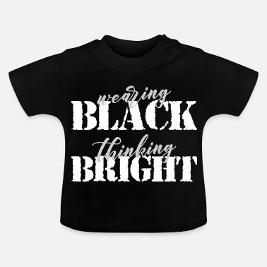 Darkness Wearing BLACK thinking BRIGHT Metal Gothic black - Baby T-Shirt