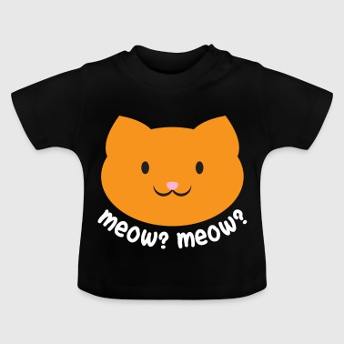 Meow? Meow? - Baby T-Shirt