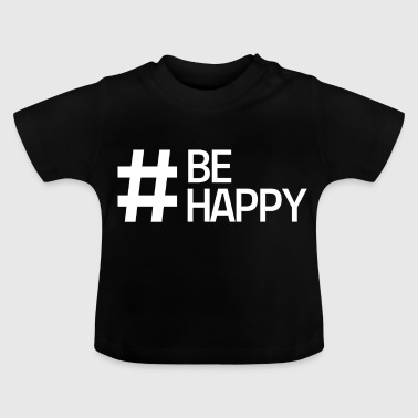 #be happy - Baby T-Shirt