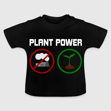 Plant Powered Plant Power Plant Power Vegan - Baby T-Shirt