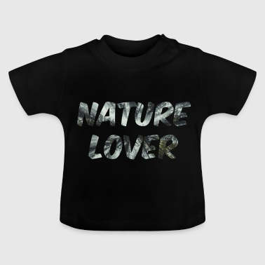 Nature Lover - nature lovers - Baby T-Shirt