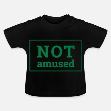 Amusing Not Amused - Baby T-Shirt