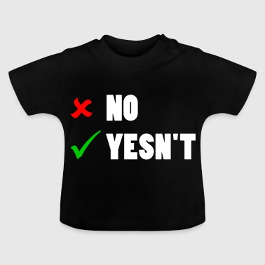 no vs yesn't - Baby T-Shirt