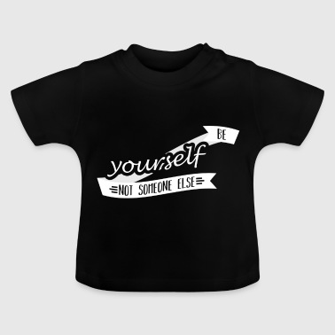 Yourself be yourself - Baby T-Shirt
