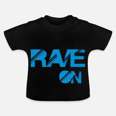 Rave rave on - Baby T-Shirt