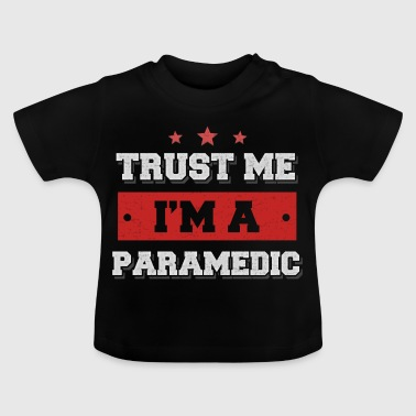 Trust me I'm a paramedic - Baby T-Shirt