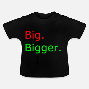 Big big bigger I - T-shirt Bébé