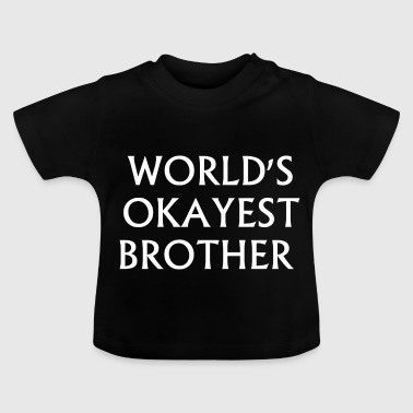 OKAYEST BROTHER - cadeau voor je broer - Baby T-shirt