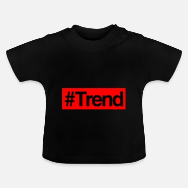 Trend #Trend. - Baby T-shirt