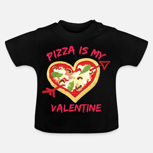 Pizza Is My Valentine Gift Design Baby T Shirt Spreadshirt