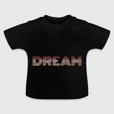 Dream dream dream - Baby T-Shirt