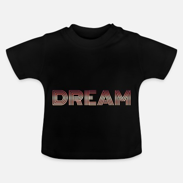 Dream Dream dream dream - Baby T-Shirt
