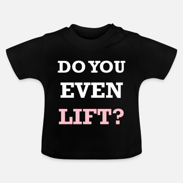 Lift HEB JE NOG LIFT? - Baby T-shirt