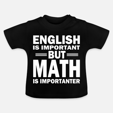 Mathe Mathe Shirt! MATH IS IMPORTANT2! - Baby T-Shirt