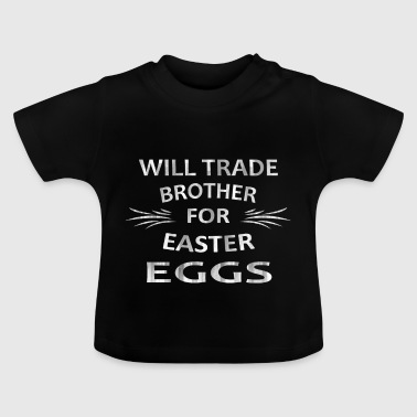 WILL TRADE BROTHER FOR EASTER EGGS | OSTERGESCHENK - Baby T-Shirt