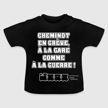 CHEMINOT IN STRIKE, AT THE STATION AS IN WAR! - Baby T-Shirt