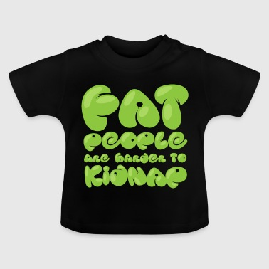Fat People are Harder to Kidnap Übergewicht Dick - Baby T-Shirt