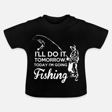 Fishing Fishing fishing fish fishing gift - Baby T-Shirt