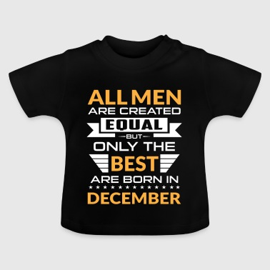 Men created equal the best are born in december - Baby T-shirt
