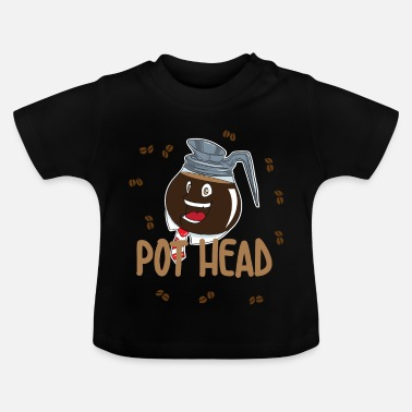 Pot Pot Head - Coffee Coffee Pot - Baby T-Shirt