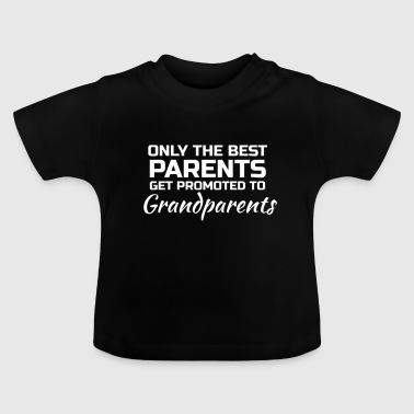Only the best Parents get promoted to Grandparents - Baby T-shirt
