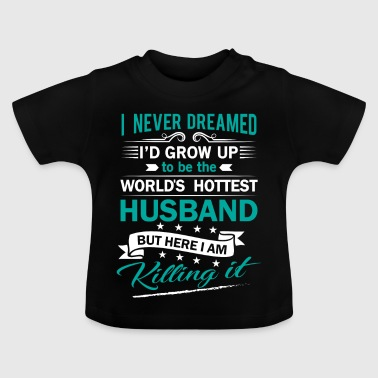 Hubby I never dreamed to be the world's hottest husband - Baby T-shirt