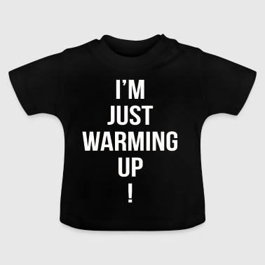 im just warming up - Baby T-Shirt