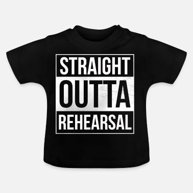 Theatre Straight Outta Rehearsal Theatre - Baby T-Shirt