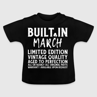 BUILT IN MARCH - LIMITED EDITION ... - Baby T-Shirt