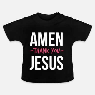 Jesus Amen Hallelujah Thank You Jesus - Christian - Baby T-Shirt