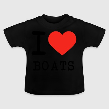 I love boats - Baby T-Shirt