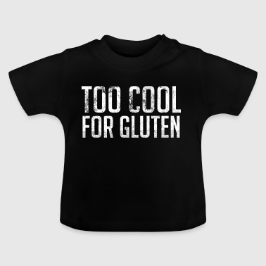 Too Cool For Gluten - Baby T-Shirt