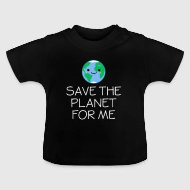 Smiling Globe Save The Planet For Me - Earth Day - Baby T-Shirt