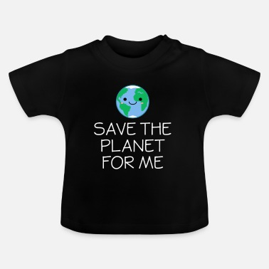 Planet Smiling Globe Save The Planet For Me - Earth Day - Baby T-Shirt