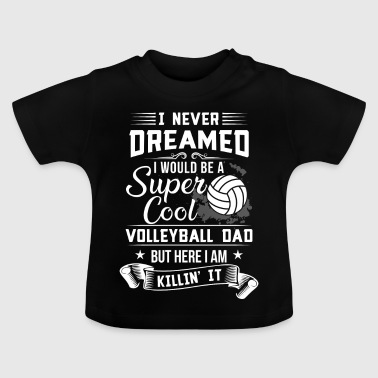 Beach Volleyball I never dreamed i would be a Volleyball Dad - Maglietta per neonato