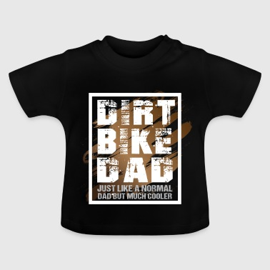 Dirt Bike Dad like a normal Dad but much cooler - Camiseta bebé