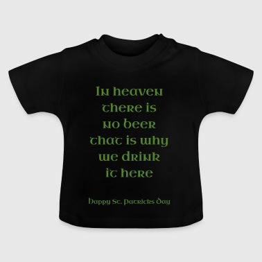 In heaven there is no beer ... - Baby T-Shirt